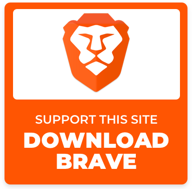 Support this site by downloading Brave